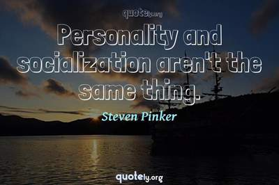Photo Quote of Personality and socialization aren't the same thing.