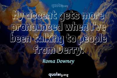Photo Quote of My accent gets more pronounced when I've been talking to people from Derry.