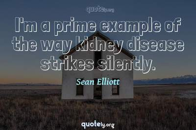 Photo Quote of I'm a prime example of the way kidney disease strikes silently.