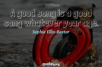 Photo Quote of A good song is a good song whatever your age.