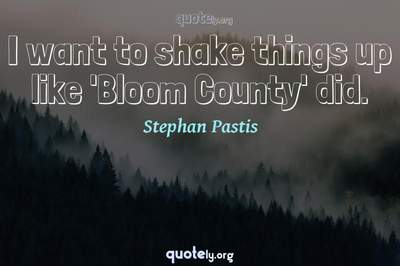 Photo Quote of I want to shake things up like 'Bloom County' did.