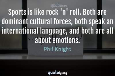 Photo Quote of Sports is like rock 'n' roll. Both are dominant cultural forces, both speak an international language, and both are all about emotions.