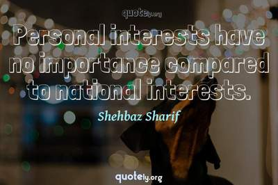 Photo Quote of Personal interests have no importance compared to national interests.