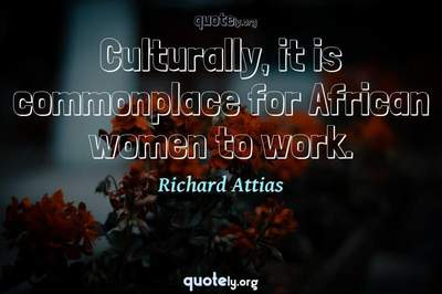 Photo Quote of Culturally, it is commonplace for African women to work.