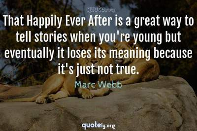 Photo Quote of That Happily Ever After is a great way to tell stories when you're young but eventually it loses its meaning because it's just not true.