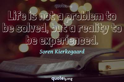 Photo Quote of Life is not a problem to be solved, but a reality to be experienced.