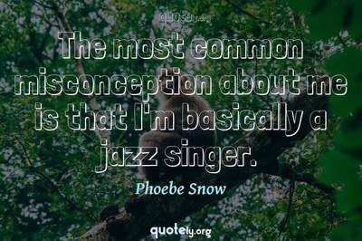 Photo Quote of The most common misconception about me is that I'm basically a jazz singer.