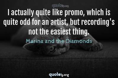 Photo Quote of I actually quite like promo, which is quite odd for an artist, but recording's not the easiest thing.