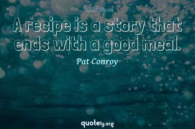 Photo Quote of A recipe is a story that ends with a good meal.