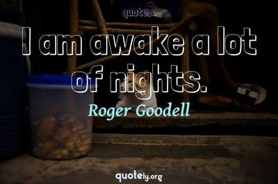 Photo Quote of I am awake a lot of nights.