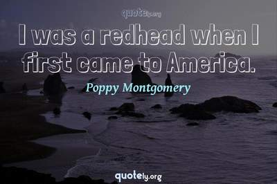 Photo Quote of I was a redhead when I first came to America.