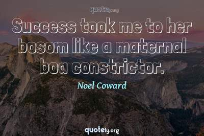 Photo Quote of Success took me to her bosom like a maternal boa constrictor.