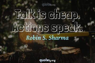 Photo Quote of Talk is cheap. Actions speak.