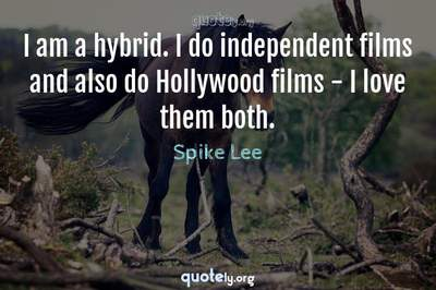 Photo Quote of I am a hybrid. I do independent films and also do Hollywood films - I love them both.