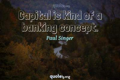 Photo Quote of Capital is kind of a banking concept.