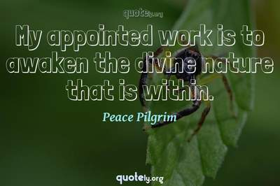 Photo Quote of My appointed work is to awaken the divine nature that is within.