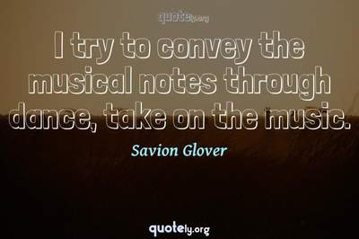 Photo Quote of I try to convey the musical notes through dance, take on the music.