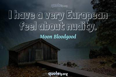 Photo Quote of I have a very European feel about nudity.