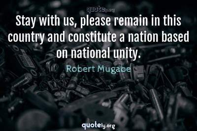 Photo Quote of Stay with us, please remain in this country and constitute a nation based on national unity.