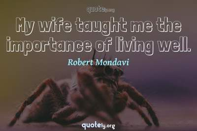 Photo Quote of My wife taught me the importance of living well.