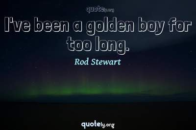 Photo Quote of I've been a golden boy for too long.