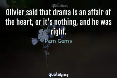 Photo Quote of Olivier said that drama is an affair of the heart, or it's nothing, and he was right.