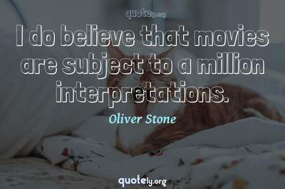 Photo Quote of I do believe that movies are subject to a million interpretations.