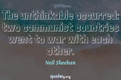 Photo Quote of The unthinkable occurred: two communist countries went to war with each other.