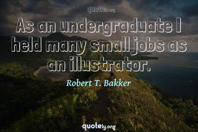 Photo Quote of As an undergraduate I held many small jobs as an illustrator.