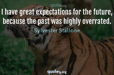 Photo Quote of I have great expectations for the future, because the past was highly overrated.