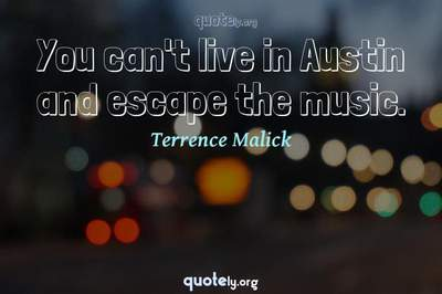 Photo Quote of You can't live in Austin and escape the music.