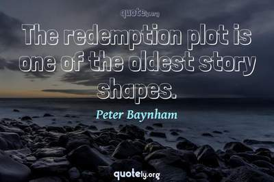 Photo Quote of The redemption plot is one of the oldest story shapes.