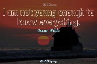 Photo Quote of I am not young enough to know everything.