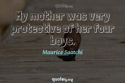 Photo Quote of My mother was very protective of her four boys.