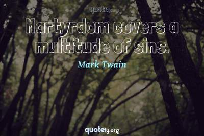 Photo Quote of Martyrdom covers a multitude of sins.