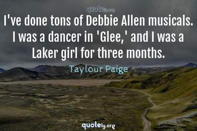 Photo Quote of I've done tons of Debbie Allen musicals. I was a dancer in 'Glee,' and I was a Laker girl for three months.