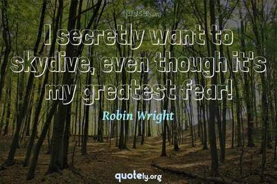 Photo Quote of I secretly want to skydive, even though it's my greatest fear!