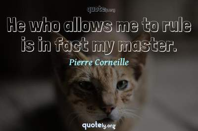 Photo Quote of He who allows me to rule is in fact my master.