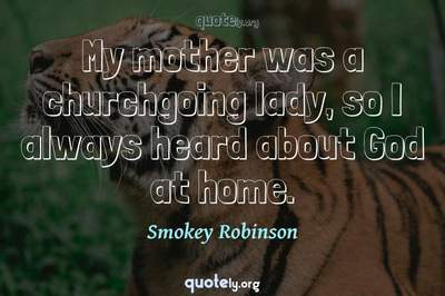 Photo Quote of My mother was a churchgoing lady, so I always heard about God at home.