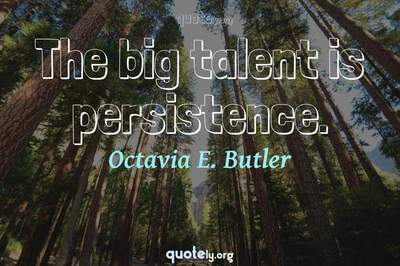 Photo Quote of The big talent is persistence.