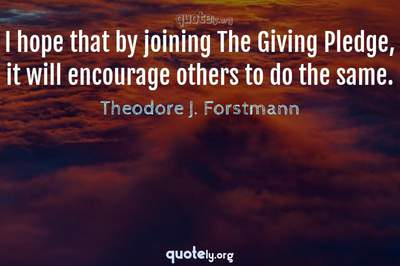 Photo Quote of I hope that by joining The Giving Pledge, it will encourage others to do the same.