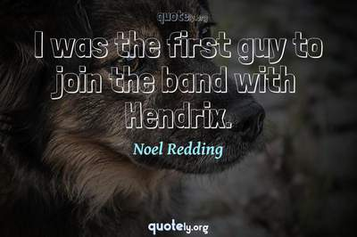 Photo Quote of I was the first guy to join the band with Hendrix.