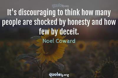 Photo Quote of It's discouraging to think how many people are shocked by honesty and how few by deceit.