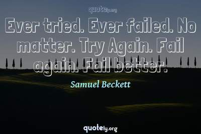 Photo Quote of Ever tried. Ever failed. No matter. Try Again. Fail again. Fail better.