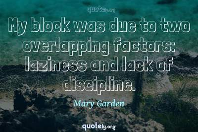 Photo Quote of My block was due to two overlapping factors: laziness and lack of discipline.