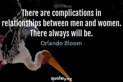 Photo Quote of There are complications in relationships between men and women. There always will be.