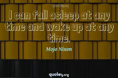 Photo Quote of I can fall asleep at any time and wake up at any time.