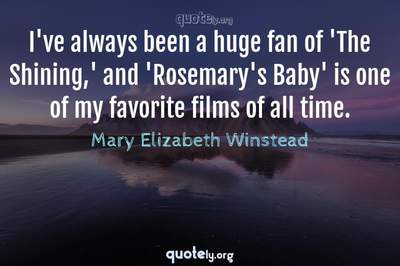 Photo Quote of I've always been a huge fan of 'The Shining,' and 'Rosemary's Baby' is one of my favorite films of all time.