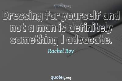Photo Quote of Dressing for yourself and not a man is definitely something I advocate.