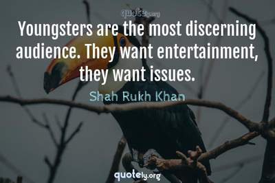 Photo Quote of Youngsters are the most discerning audience. They want entertainment, they want issues.